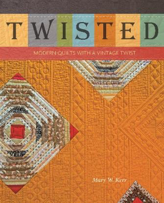 twisted, quilting book by mary kerr